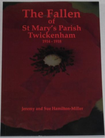 The Fallen of St Mary's Parish Twickenham 1914-1918, by Jeremy and Sue Hamilton-Miller